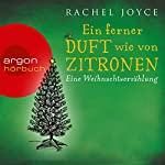Ein ferner Durft wie von Zitronen: Eine Weihnachtserzählung | Rachel Joyce