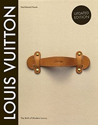 Louis Vuitton: The Birth of Modern Luxury Updated Edition