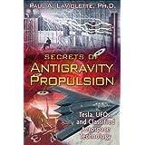 Secrets of Antigravity Propulsion: Tesla, UFOs, and Classified Aerospace Technology ~ Paul A. LaViolette