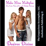 Make Mine Multiples: Five Erotic Tales of Sex with Multiple Partners | Desiree Divine