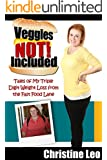 Veggies Not Included: Tales of My Triple Digit Weight Loss from the Fast Food Lane