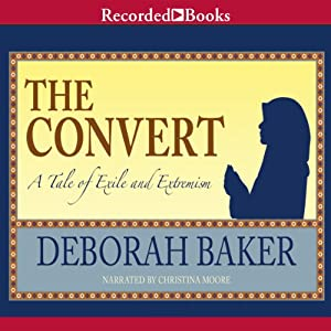The Convert: A Tale of Exile and Extremism | [Deborah Baker]