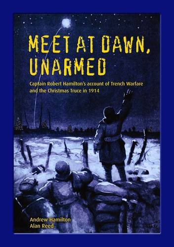Meet at Dawn, Unarmed: Captain Robert Hamilton's Account of Trench Warfare and the Christmas Truce in 1914