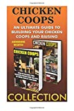 Chicken Coops Collection:  Ultimate Guide To Building Your Chicken Coops And Raising Healthy Birds: (chicken coop plans, chicken coop) (how to build a chicken coop)