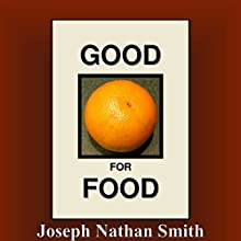 Good for Food Audiobook by Joseph Nathan Smith Narrated by Rebecca Roberts