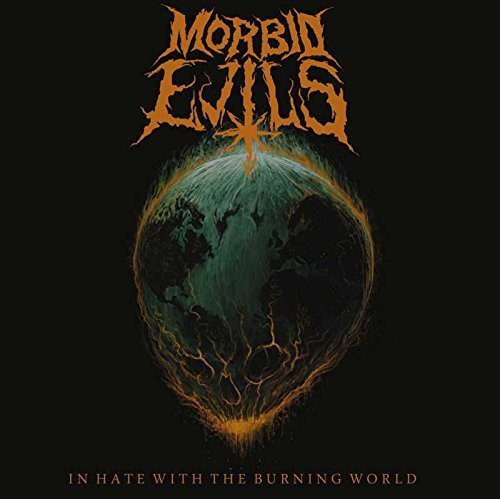 In Hate With the Burning World by MORBID EVILS (2013-08-03)