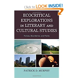Ecocritical Explorations in Literary and Cultural Studies: Fences, Boundaries, and Fields by Patrick D. Murphy