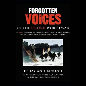 D-Day and Beyond: Forgotten Voices of the Second World War | [Max Arthur]