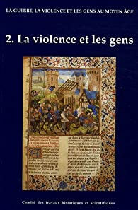 La guerre, la violence et les gens au Moyen Âge. La violence et les gens, tome 2 par Bertrand Schnerb