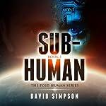 Sub-Human: Post-Human Series, Book 1 | David Simpson