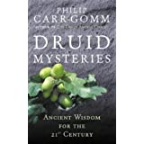 Druid Mysteries: Ancient Wisdom for the 21st Century: Ancient Mysteries for the 21st Centuryby Philip Carr-Gomm