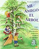 Mi amigo el arbol / Mr Friend the Tree: Juegos y Actividades para Estimular en los Ninos el Amor a la Naturaleza / Games and Activities to Stimulate in Children the Love for Nature (Spanish Edition)