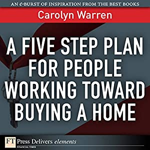A Five-Step Plan for People Working Toward Buying a Home Audiobook