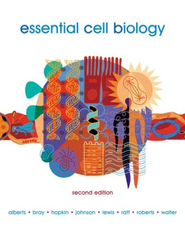 Essential Cell Biology, Second Edition, Bruce Alberts, Dennis Bray, Karen Hopkin, Alexander Johnson, Julian Lewis, Martin Raff, Keith Roberts, Peter Walter