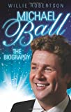 Michael Ball: The Biography