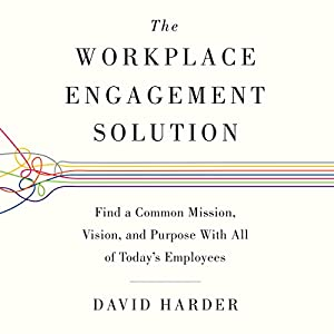 The Workplace Engagement Solution: Find a Common Mission, Vision and Purpose with All of Today's Employees Hörbuch von David Harder Gesprochen von: Patrick Lawlor