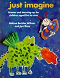 img - for Just Imagine: Drama and Dressing Up for Children Ages 5-9 (Creative Teaching) book / textbook / text book