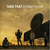 I'd Wait for Life ~ Take That