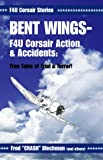 img - for Bent Wings - F4U Corsair Action and Accidents book / textbook / text book