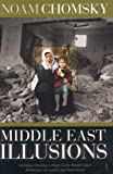 Middle East Illusions: Including Peace in the Middle East? Reflections on Justice and Nationhood (0742529770) by Noam Chomsky