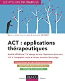 ACT : applications thérapeutiques - Anxiété, phobies, TCA, image de soi, dépression, burn-out, TOC,: Anxiété, phobies, TCA, image de soi, dépression, burn-out, TOC, thérapies de couple...