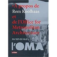 Qu'est-ce que l'OMA ? : A propos de Rem Koolhaas et de l'Office for Metropolitan Architecture