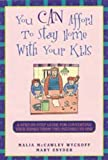 You Can Afford to Stay Home With Your Kids: A Step-By-Step Guide for Converting Your Family from Two Incomes to One