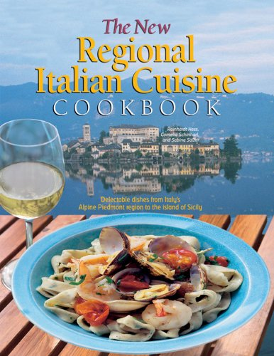 The New Regional Italian Cuisine Cookbook: Delectable dishes from Italy's Alpine Piedmont region to the island of Sicily PDF