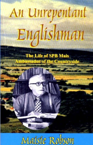 An Unrepentant Englishman: The Life of S.P.B. Mais, Ambassador of the Countryside