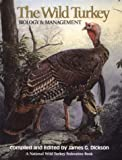The Wild Turkey: Biology & Management (081171859X) by Dickson, James G.