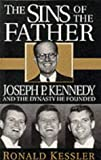 THE SINS OF THE FATHER - Joseph P Kennedy and the Dynasty He Founded (034067167X) by KESSLER, RONALD