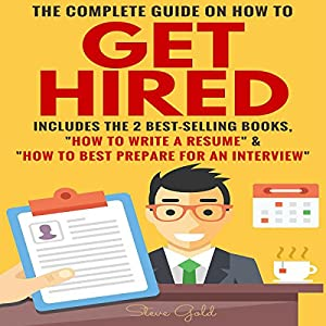 The Complete Guide on How to Get Hired Audiobook