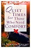 Quiet Times for Those Who Need Comfort (Wright, H. Norman & Gary J. Oliver) (0736916814) by Wright, H. Norman