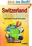 Switzerland Travel Guide: Complete 5...