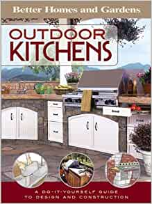 Outdoor Kitchens A Do It Yourself Guide To Design And Construction Better Homes Gardens Do