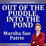 Out of the Puddle, Into the Pond: Your Ultimate Plan for Success | Marsha Sue Petrie