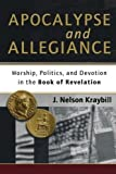 img - for Apocalypse and Allegiance: Worship, Politics, and Devotion in the Book of Revelation by J. Nelson Kraybill (2010) Paperback book / textbook / text book