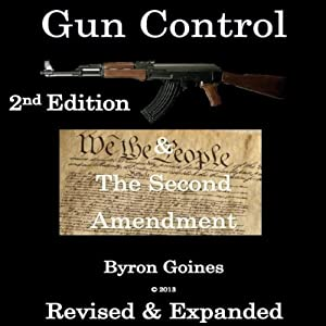 Gun Control & The Second Amendment 2nd Edition Revised & Expanded | [Byron Goines]