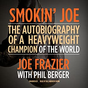 Smokin' Joe - The Autobiography of a Heavyweight Champion of the World, Smokin' Joe Frazier - Joe Frazier, Phil Berger