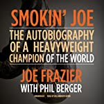Smokin' Joe: The Autobiography of a Heavyweight Champion of the World, Smokin' Joe Frazier | Joe Frazier,Phil Berger