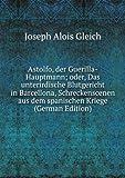 Astolfo, der Guerilla-Hauptmann; oder, Das unterirdische Blutgericht in Barcellona, Schreckenscenen aus dem spanischen Kriege (German Edition)