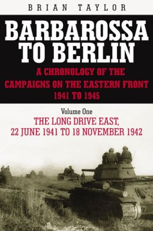 Barbarossa to Berlin Volume One: The Long Drive East: 22 June 1941 to November 1942 (Barbarossa to Berlin a Chronology of the Campaigns on the Eastern Front 1941-45) (Vol 1), Taylor, Brian