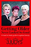 Getting Older Never Looked So Good, A head to heels guide to ageless beauty