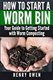How to Start a Worm Bin: Your Guide to Getting Sta...