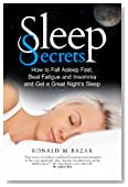 Sleep Secrets: How to Fall Asleep Fast, Beat Fatigue and Insomnia and Get a Great Night's Sleep