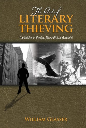 William Glasser - The Art of Literary Thieving: The Catcher in the Rye, Moby-Dick, and Hamlet, Student Edition (English Edition)