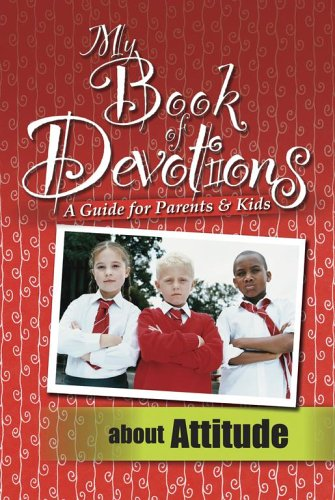 My Book of Devotions: A Guide for Parents & Kids (About Attitude)