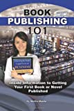 img - for Book Publishing 101: Inside Information to Getting Your First Book or Novel Published book / textbook / text book