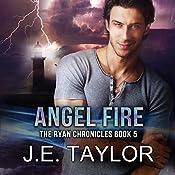 Angel Fire: The Ryan Chronicles Book 5 | J.E. Taylor