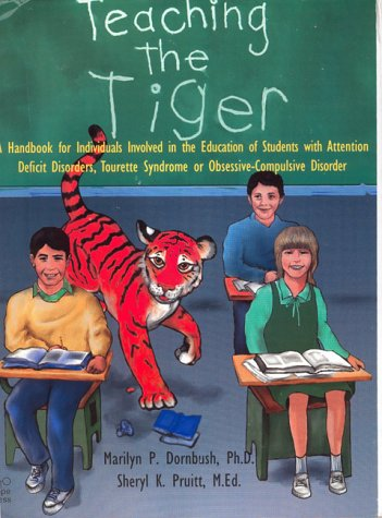 Teaching the Tiger A Handbook for Individuals Involved in the Education of Students with Attention Deficit Disorders, Tourette Syndrome or Obsessive-Compulsive Disorder